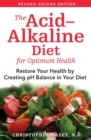 The Acid-Alkaline Diet for Optimum Health : Restore Your Health by Creating pH Balance in Your Diet - eBook