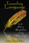 Ensouling Language : On the Art of Nonfiction and the Writer's Life - eBook