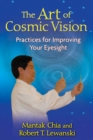 The Art of Cosmic Vision : Practices for Improving Your Eyesight - eBook