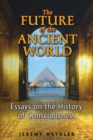 The Future of the Ancient World : Essays on the History of Consciousness - eBook