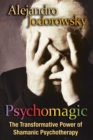 Psychomagic : The Transformative Power of Shamanic Psychotherapy - eBook