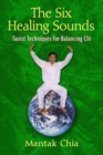 The Six Healing Sounds : Taoist Techniques for Balancing Chi - eBook