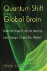 Quantum Shift in the Global Brain : How the New Scientific Reality Can Change Us and Our World - eBook