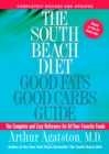 The South Beach Diet Good Fats, Good Carbs Guide : The Complete and Easy Reference for All Your Favorite Foods - eBook