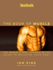 Men's Health The Book of Muscle : The World's Most Authoritative Guide to Building Your Body - eBook