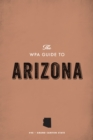 The WPA Guide to Arizona : The Grand Canyon State - eBook