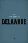 The WPA Guide to Delaware : The First State - eBook
