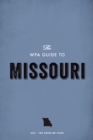 The WPA Guide to Missouri : The Show-Me State - eBook