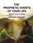 The Prophetic Events Of Your Life : Beyond Your Horizon - eBook