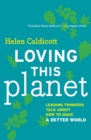 Loving This Planet : Leading Thinkers Talk About How to Make A Better World - eBook
