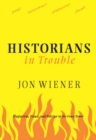 Historians in Trouble : Plagiarism, Fraud, and Politics in the Ivory Tower - eBook