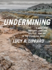 Undermining : A Wild Ride Through Land Use, Politics, and Art in the Changing West - eBook