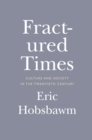 Fractured Times : Culture and Society in the Twentieth Century - eBook