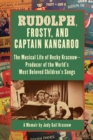 Rudolph, Frosty, and Captain Kangaroo : The Musical Life of Hecky Krasnow   Producer of the World's Most Beloved Children's Songs - eBook