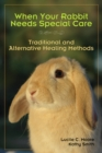 When Your Rabbit Needs Special Care : Traditional and Alternative Healing Methods - eBook