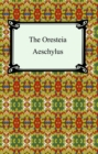 The Oresteia (Agamemnon, The Libation-Bearers, and The Eumenides) - eBook