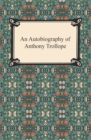An Autobiography of Anthony Trollope - eBook