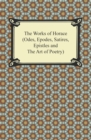 The Works of Horace (Odes, Epodes, Satires, Epistles and The Art of Poetry) - eBook