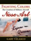 Fighting Colors : The Creation of Military Aircraft Nose Art - eBook