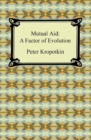 Mutual Aid: A Factor of Evolution : A Factor of Evolution - eBook
