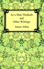 As a Man Thinketh and Other Writings - eBook