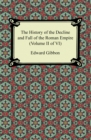 The History of the Decline and Fall of the Roman Empire (Volume II of VI) - eBook