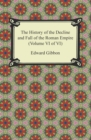The History of the Decline and Fall of the Roman Empire (Volume VI of VI) - eBook