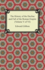 The History of the Decline and Fall of the Roman Empire (Volume V of VI) - eBook
