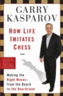 How Life Imitates Chess : Making the Right Moves, from the Board to the Boardroom - eBook