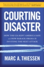 Courting Disaster : How the CIA Kept America Safe and How Barack Obama Is Inviting the Next Attack - eBook