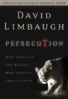 Persecution : How Liberals Are Waging War Against Christians - eBook