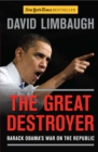 The Great Destroyer : Barack Obama's War on the Republic - eBook