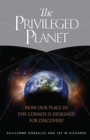 The Privileged Planet : How Our Place in the Cosmos Is Designed for Discovery - eBook