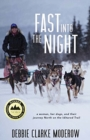 Fast Into the Night : A Woman, Her Dogs, and Their Journey North on the Iditarod Trail - Book