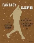 Tabitha Soren: Fantasy Life: Baseball and the American Dream : Baseball and the American Dream - Book