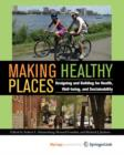 Making Healthy Places : Designing and Building for Health, Well-being, and Sustainability - Book
