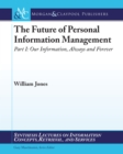 The Future of Personal Information Management, Part 1 : Our Information, Always and Forever - eBook