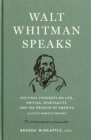 Walt Whitman Speaks: His Final Thoughts on Life, Writing, Spirituality, and the  Promise of America - eBook