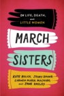 March Sisters : On Life, Death, and Little Women: A Library of America Special Publication - Book