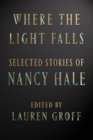 Where The Light Falls: Selected Stories Of Nancy Hale - Book