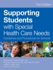 Supporting Students with Special Health Care Needs : Guidelines and Procedures for Schools, Third Edition - eBook