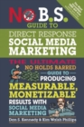 No B.S. Guide to Direct Response Social Media Marketing : The Ultimate No Holds Barred Guide to Producing Measurable, Monetizable Results with Social Media Marketing - Book