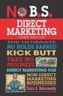 No B.S. Direct Marketing : The Ultimate No Holds Barred Kick Butt Take No Prisoners Direct Marketing for Non-Direct Marketing Businesses - Book