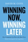 Winning Now, Winning Later : How Companies Can Succeed in the Short Term While Investing for the Long Term - Book