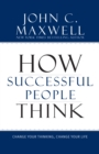 How Successful People Think : Change Your Thinking, Change Your Life - eBook