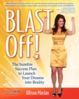 Blast Off! : The Surefire Success Plan to Launch Your Dreams into Reality - eBook