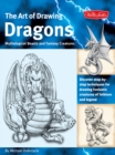 Dragons (the Art of Drawing) : Discover Step-by-Step Techniques for Drawing Fantastic Creatures of Folklore and Legend - Book