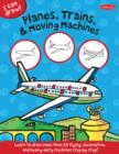 Planes, Trains & Moving Machines (I Can Draw) : Learn to Draw Flying, Locomotive, and Heavy-Duty Machines Step by Step! - Book