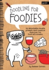 Doodling for Foodies : 50 Delectable Doodle Prompts and Creative Exercises for Food Aficionados - Book