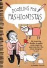 Doodling for Fashionistas : 50 Inspiring Doodle Prompts and Creative Exercises for the Diva Designer in You - Book